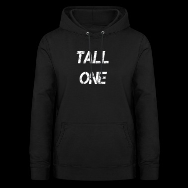 Tall Boy Girl Tall One Self-confidence - Women's Hoodie