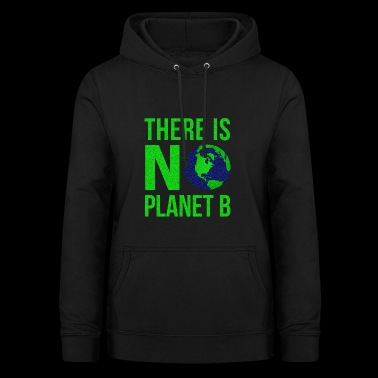 There Is No Planet B - Earth Day - Women's Hoodie