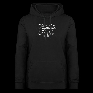 Stay Humble Hustle Hard motivation - Women's Hoodie