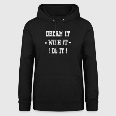 DREAM IT desiderarlo DO IT - Felpa con cappuccio da donna