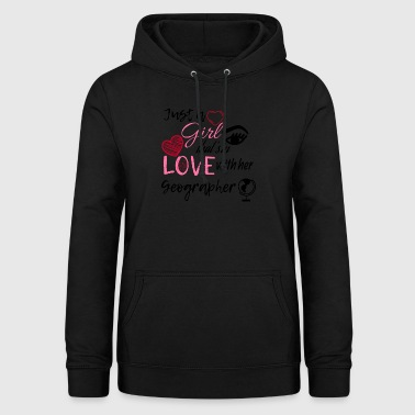 Just a girl that's in love with her Geographer - Women's Hoodie