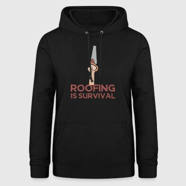 Roofing: Roofing Is Survival. - Women's Hoodie