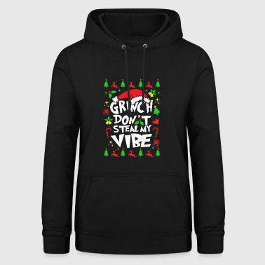 Grinch Don t Steal My Vibe's Gift - Women's Hoodie