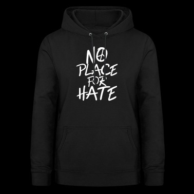 No Place for Hate - Anti War - Anti Racism - Women's Hoodie