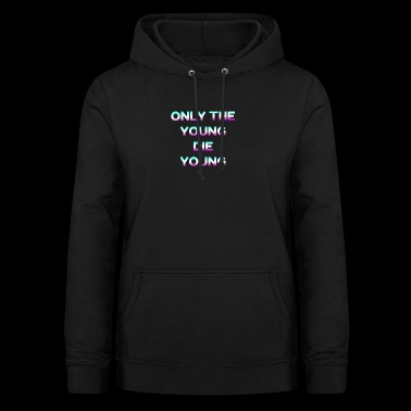 Only The Young The Young Motto - Women's Hoodie