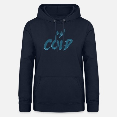 Cold I am cold - I am cold, winter gift cold - Women's Hoodie