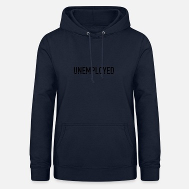 Unemployed unemployed - Women's Hoodie