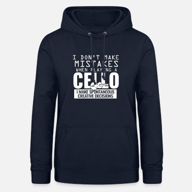 Cello Playing Cello is spontaneous creative - Women's Hoodie