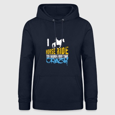 I love horse riding gift to burn off crazy - Women's Hoodie