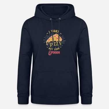 Pizza I want Pizza not your opinion - Frauen Hoodie