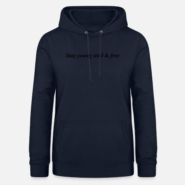 Free Stay young wild & free - Women's Hoodie