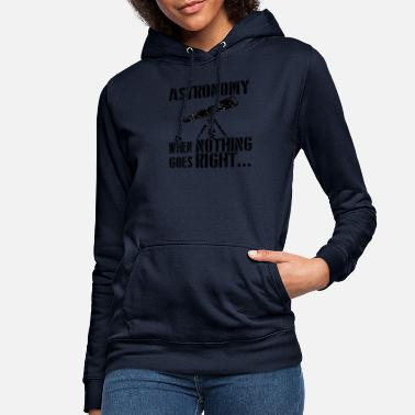 Astronomy If everything goes awry astronomy astronomy - Women's Hoodie