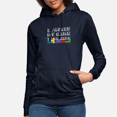 Games I Paused My Game To Play Here Gaming Gambling Game - Women's Hoodie