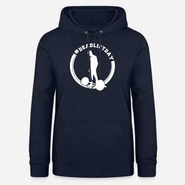 Deadlift Deadlift Day Powerlifting Squat Benchpress Dumbbell - Women's Hoodie
