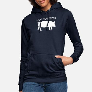 Hog Hog Squeezer I'm squeezing my hog to this - Women's Hoodie