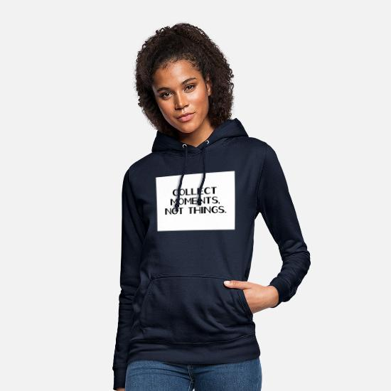 Mantra Sweat-shirts - Recueillir des moments, pas des choses. - Sweat à capuche Femme marine