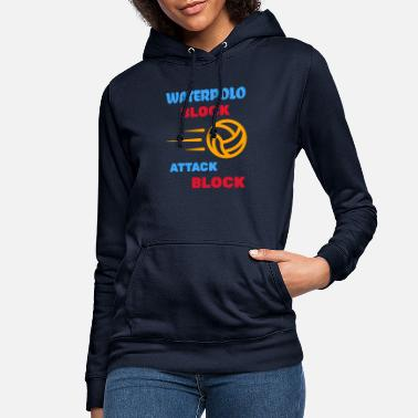 Water Polo Block, Attack, Block. I Love Water Polo - Women's Hoodie