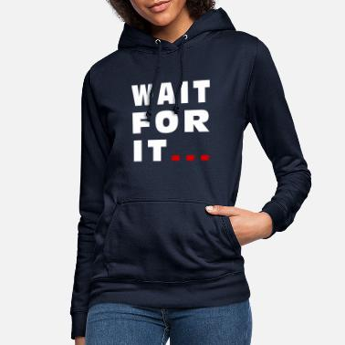 Wait wait for - Women's Hoodie