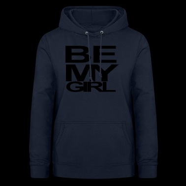 BE MY GIRL - Women's Hoodie