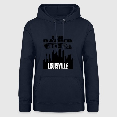 Gift Id rather be in Louisville - Women's Hoodie