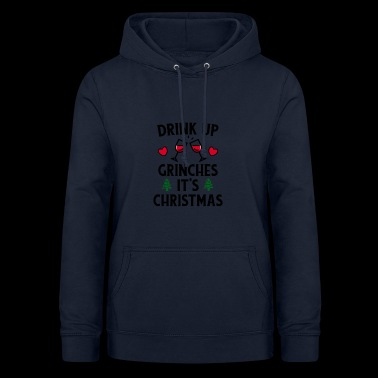 DRINK UP GRINCHES IT'S CHRISTMAS! - Women's Hoodie