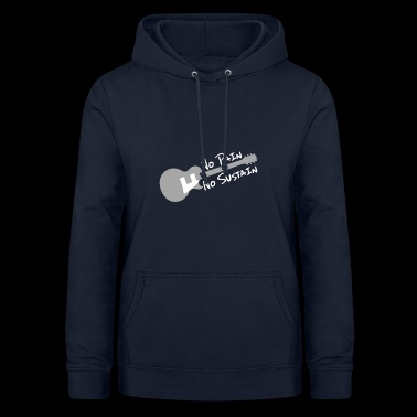 No Pain no Sustain knows - Women's Hoodie