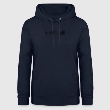 The PC is to blame - Women's Hoodie