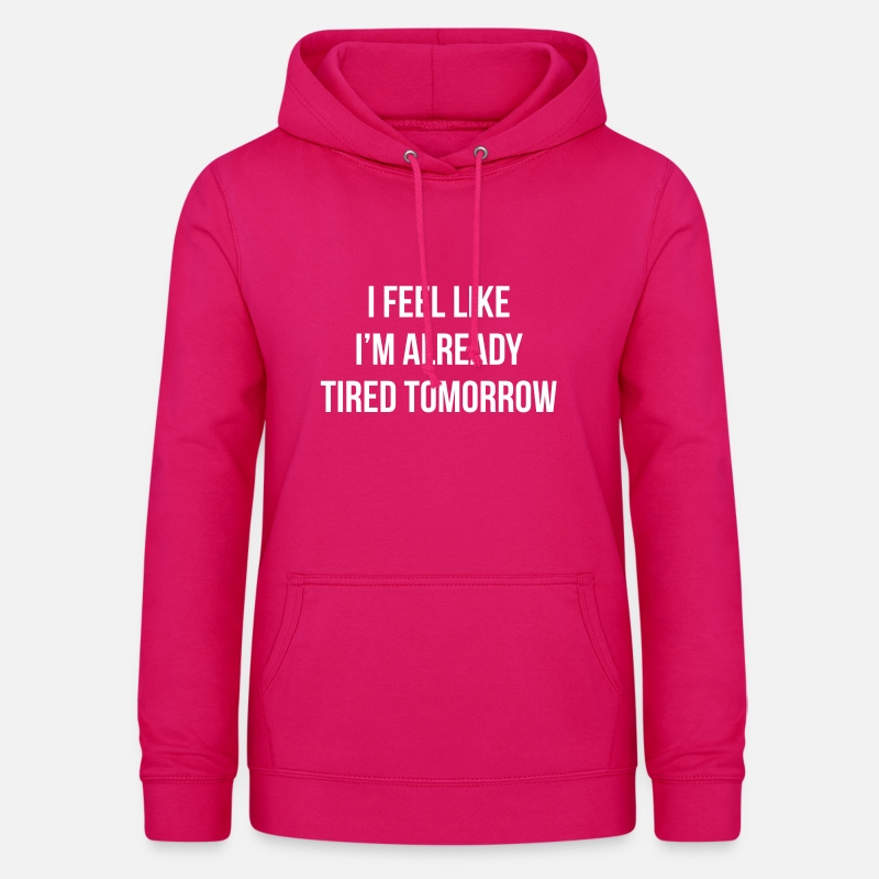 Sweaters - I feel like i'm already tired tomorrow - Vrouwen hoodie donker roze