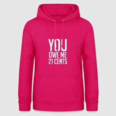 You Owe Me 21 Cents Wage Gap Feminist - Women's Hoodie