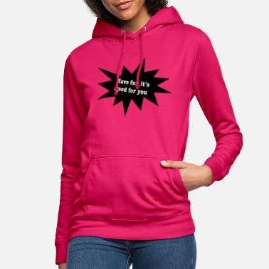 Ben Have fun it's good for you - Women's Hoodie
