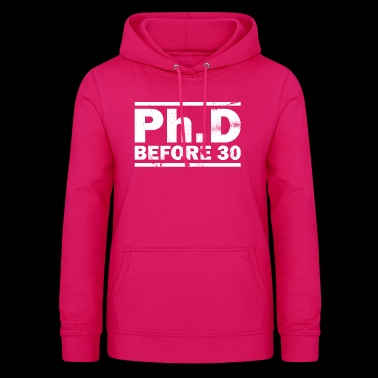 PhD Before 30 Gift - Women's Hoodie