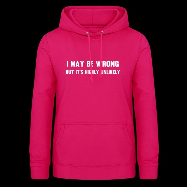 i may be wrong but it's highly unlikely humour - Sweat à capuche Femme
