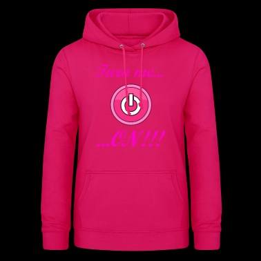 Turn me ON! - Women's Hoodie
