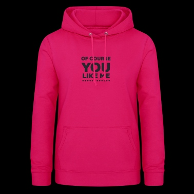 Of Course You Like Me - Women's Hoodie