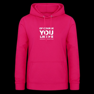 Of Course You Like Me white - Women's Hoodie