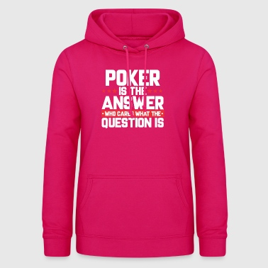 POKER CARD GAME HOLDEM: POKER IS THE ANSWER - Women's Hoodie