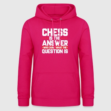 BOARD CHESS CHESSBOARD: CHESS IS THE ANSWER - Women's Hoodie