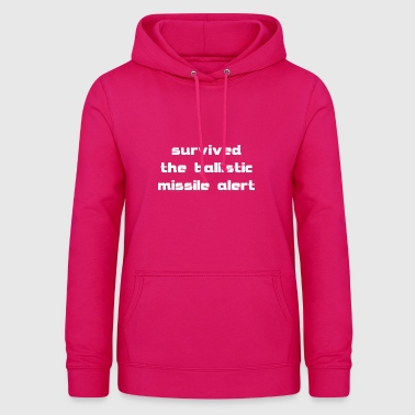 survived the ballistic missile alert - Women's Hoodie