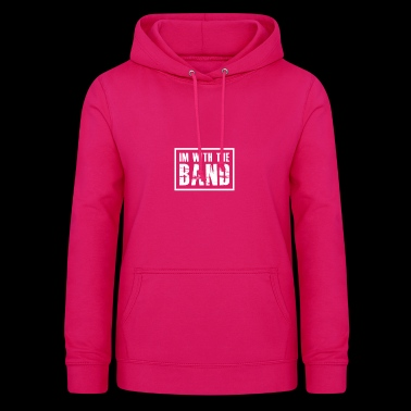 I'm With The Band gift for Band Geeks - Women's Hoodie