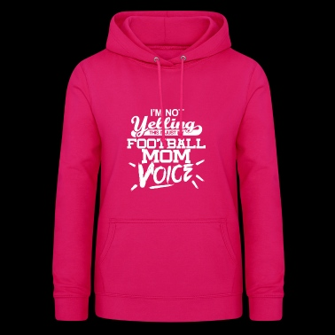 I'm not yelling - Football Mom voice - Women's Hoodie