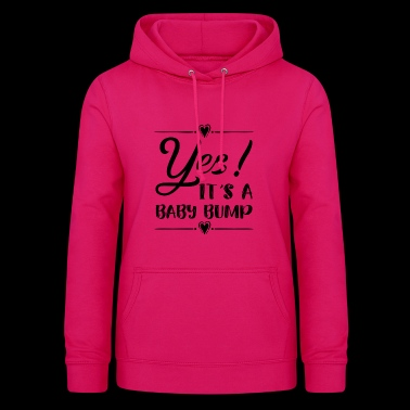 Yes! It's a baby bump - Women's Hoodie
