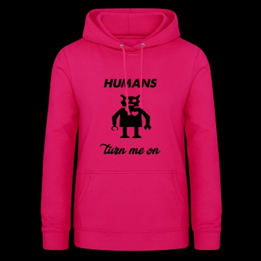 humans turn me on - Women's Hoodie