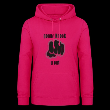 gonna knock u out - Frauen Hoodie