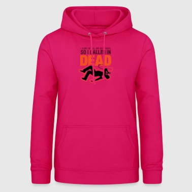 I Signed Up Dead At Work! - Women's Hoodie