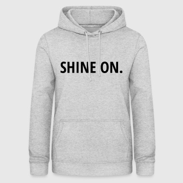 SHINE ON. - Women's Hoodie