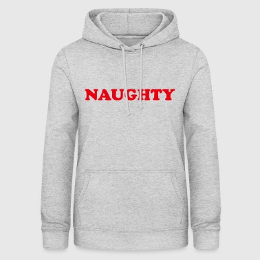 Naughty Naughty Quote Naughty - Women's Hoodie