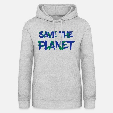 Save The Planet Save the Planet - Save the Earth - Naisten huppari