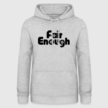 Fair Enough - Women's Hoodie