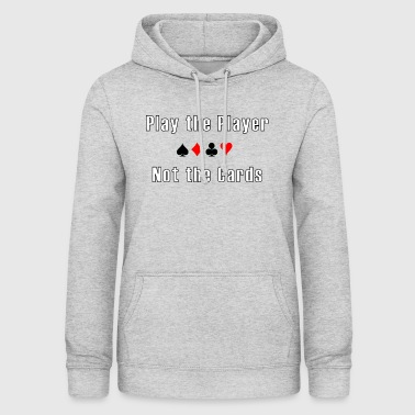 Play the Player not the Cards Poker - Women's Hoodie
