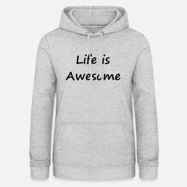 Joie De Vivre Life is Awesome / Enjoy life / Joie de vivre - Women's Hoodie